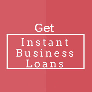 7 Tips to Get Instant Business Loans